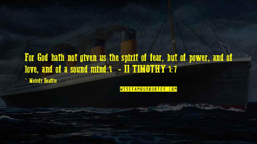 Love Your God With All Your Mind Quotes By Melody Beattie: For God hath not given us the spirit