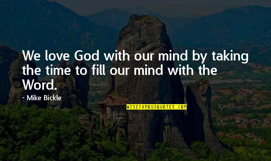 Love Your God With All Your Mind Quotes By Mike Bickle: We love God with our mind by taking