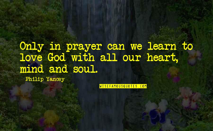 Love Your God With All Your Mind Quotes By Philip Yancey: Only in prayer can we learn to love