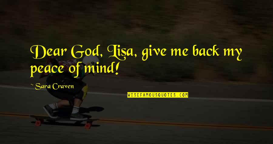 Love Your God With All Your Mind Quotes By Sara Craven: Dear God, Lisa, give me back my peace