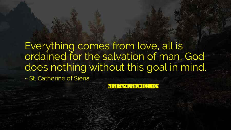Love Your God With All Your Mind Quotes By St. Catherine Of Siena: Everything comes from love, all is ordained for