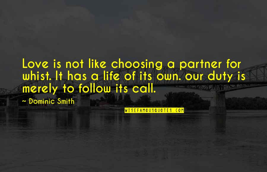 Love Your Life Partner Quotes By Dominic Smith: Love is not like choosing a partner for