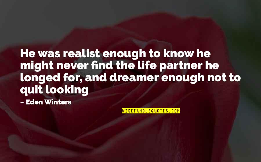 Love Your Life Partner Quotes By Eden Winters: He was realist enough to know he might