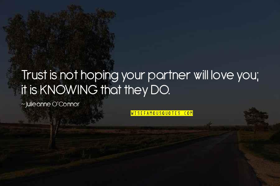 Love Your Life Partner Quotes By Julieanne O'Connor: Trust is not hoping your partner will love