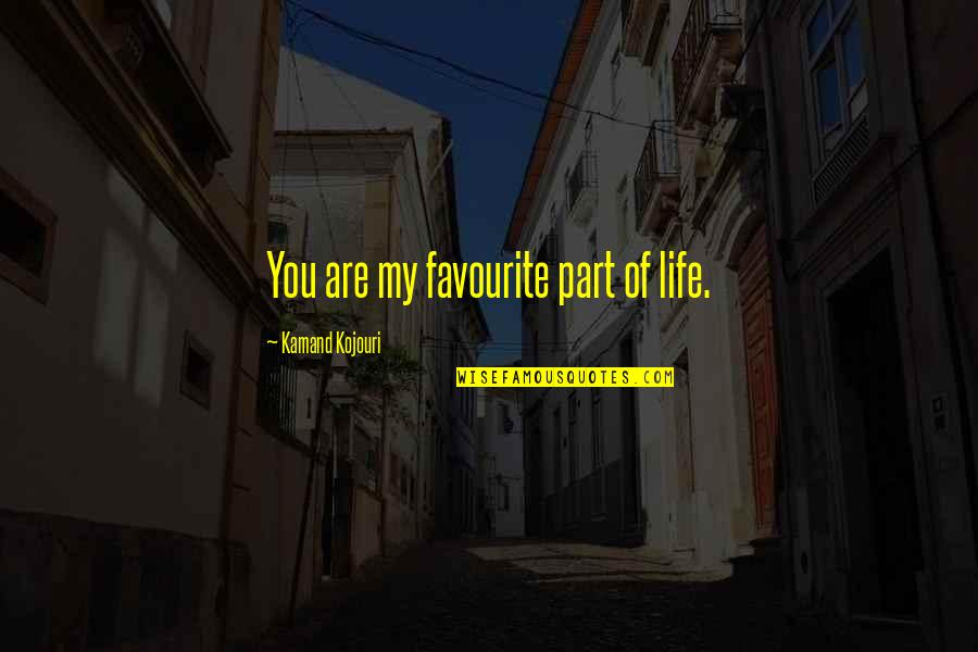 Love Your Life Partner Quotes By Kamand Kojouri: You are my favourite part of life.