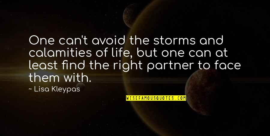 Love Your Life Partner Quotes By Lisa Kleypas: One can't avoid the storms and calamities of