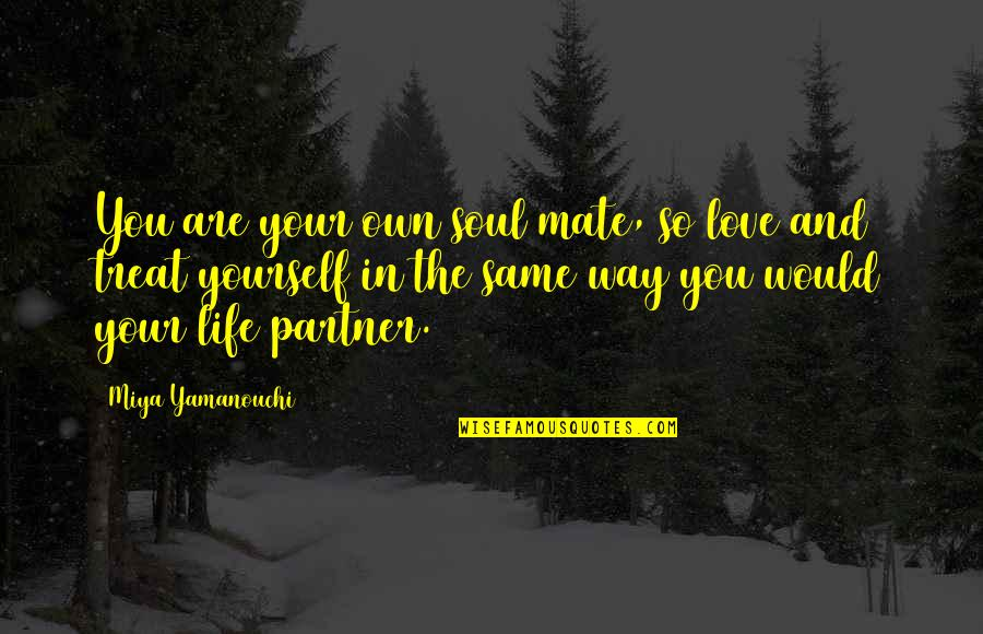 Love Your Life Partner Quotes By Miya Yamanouchi: You are your own soul mate, so love
