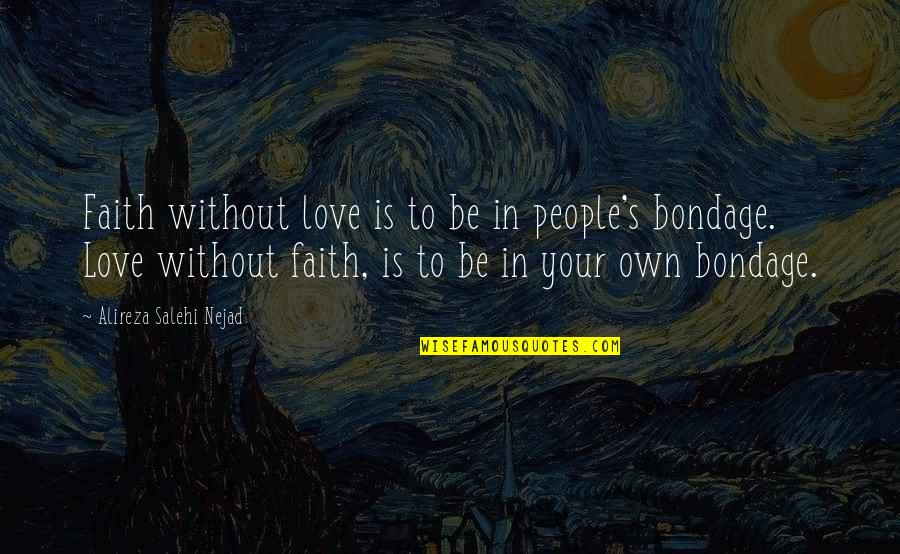 Love Your Own Quotes By Alireza Salehi Nejad: Faith without love is to be in people's