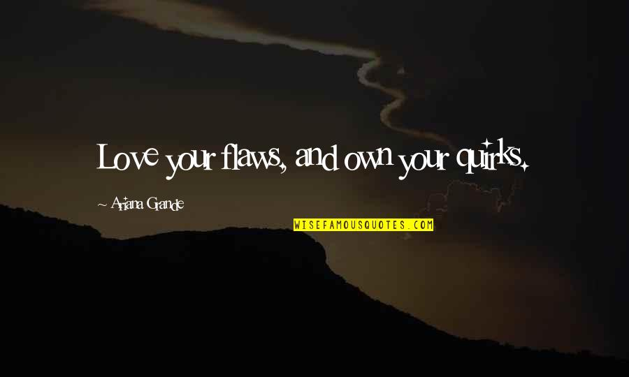 Love Your Own Quotes By Ariana Grande: Love your flaws, and own your quirks.