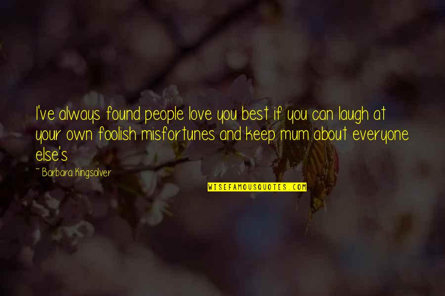 Love Your Own Quotes By Barbara Kingsolver: I've always found people love you best if