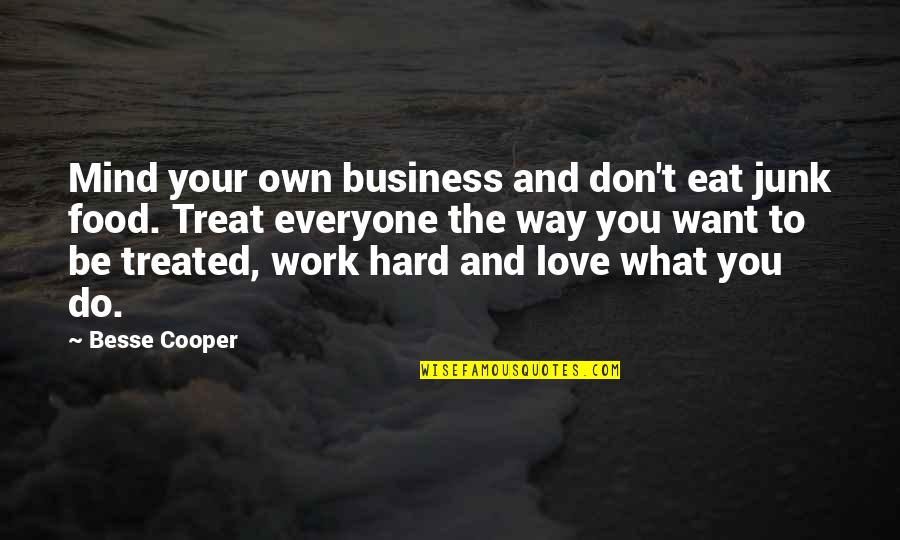 Love Your Own Quotes By Besse Cooper: Mind your own business and don't eat junk