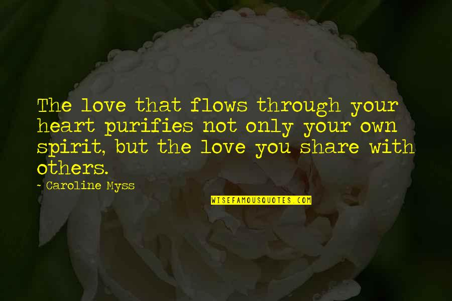 Love Your Own Quotes By Caroline Myss: The love that flows through your heart purifies