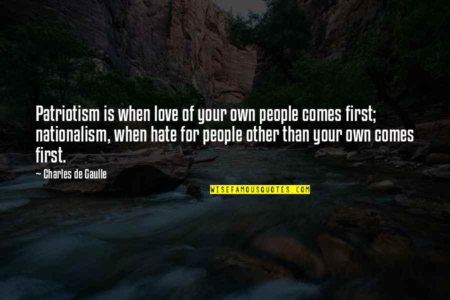 Love Your Own Quotes By Charles De Gaulle: Patriotism is when love of your own people
