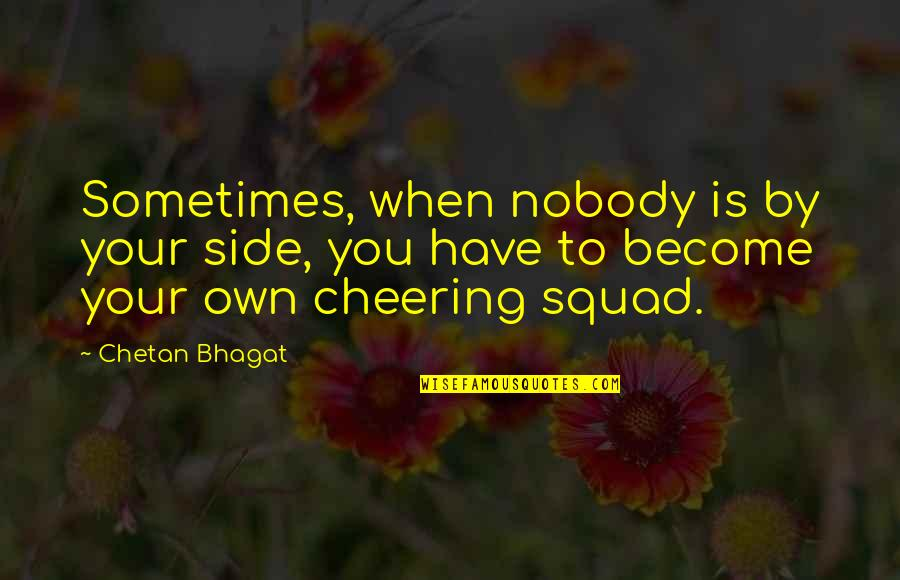 Love Your Own Quotes By Chetan Bhagat: Sometimes, when nobody is by your side, you