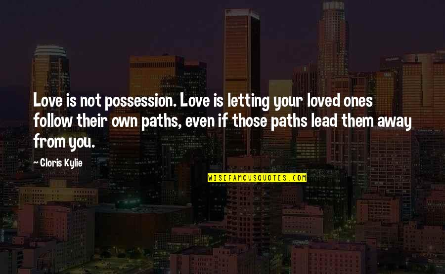 Love Your Own Quotes By Cloris Kylie: Love is not possession. Love is letting your