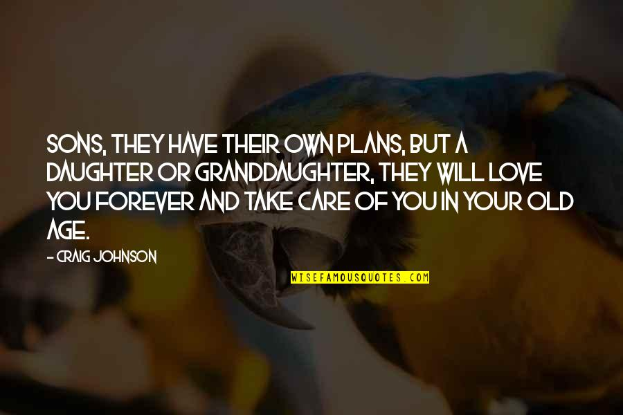 Love Your Own Quotes By Craig Johnson: Sons, they have their own plans, but a