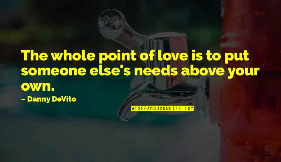 Love Your Own Quotes By Danny DeVito: The whole point of love is to put