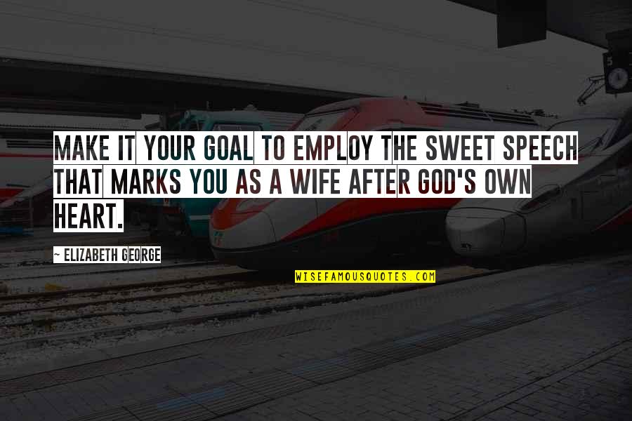 Love Your Own Quotes By Elizabeth George: Make it your goal to employ the sweet