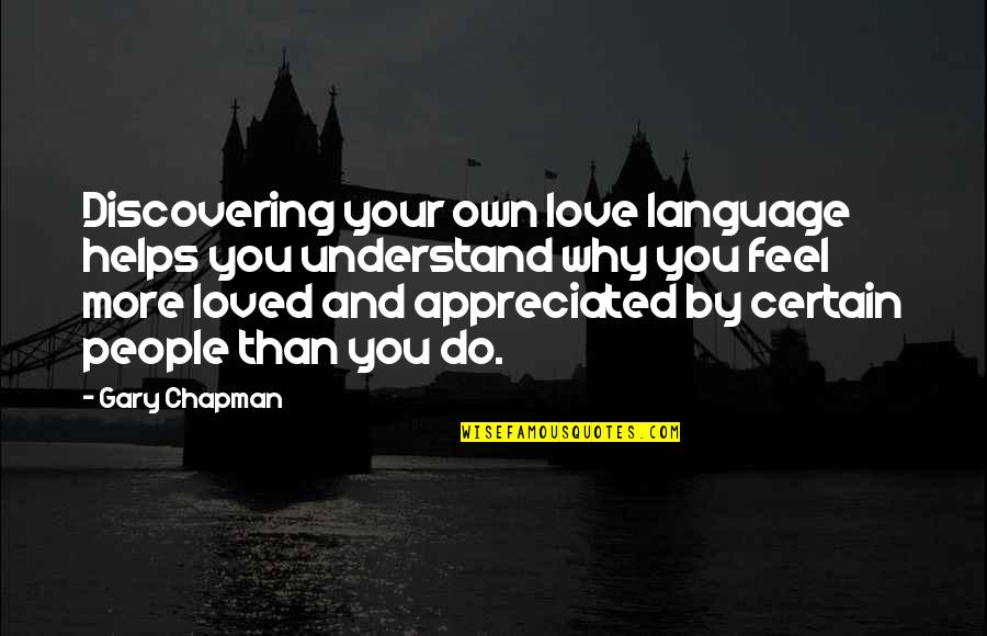 Love Your Own Quotes By Gary Chapman: Discovering your own love language helps you understand