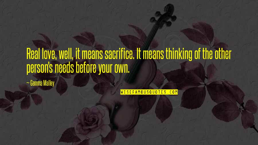 Love Your Own Quotes By Gemma Malley: Real love, well, it means sacrifice. It means