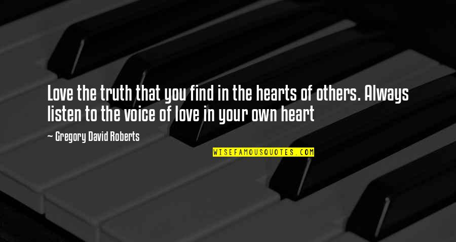 Love Your Own Quotes By Gregory David Roberts: Love the truth that you find in the