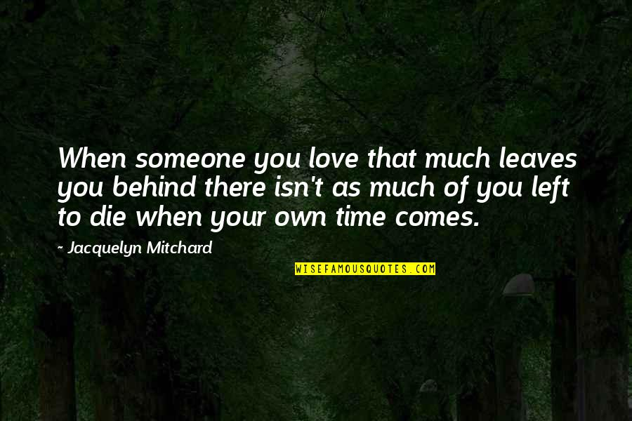 Love Your Own Quotes By Jacquelyn Mitchard: When someone you love that much leaves you