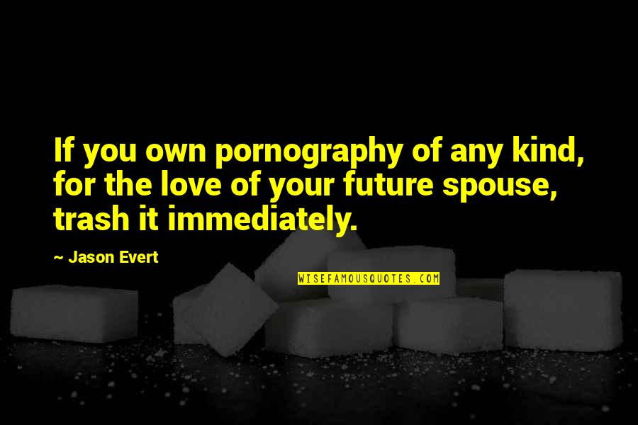 Love Your Own Quotes By Jason Evert: If you own pornography of any kind, for
