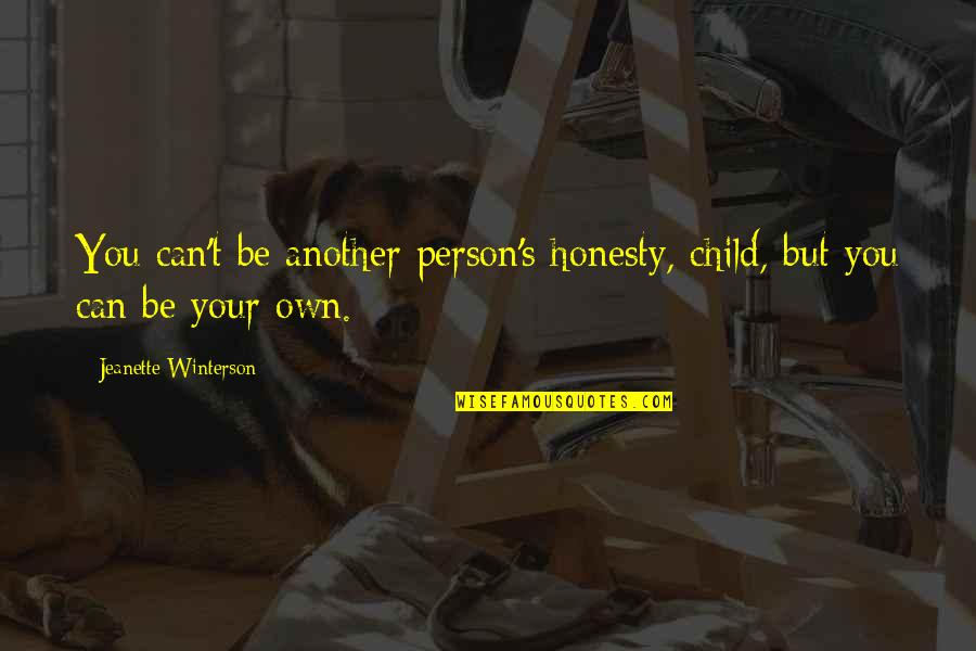 Love Your Own Quotes By Jeanette Winterson: You can't be another person's honesty, child, but