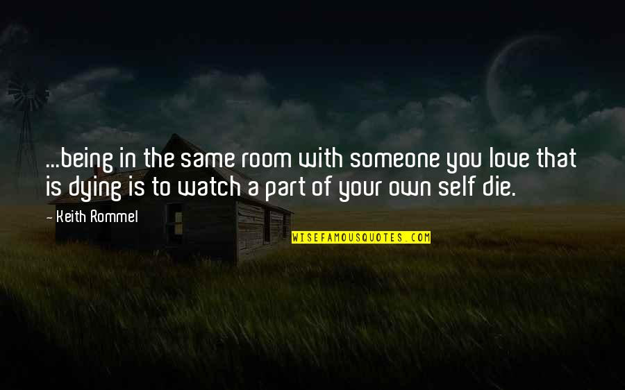 Love Your Own Quotes By Keith Rommel: ...being in the same room with someone you