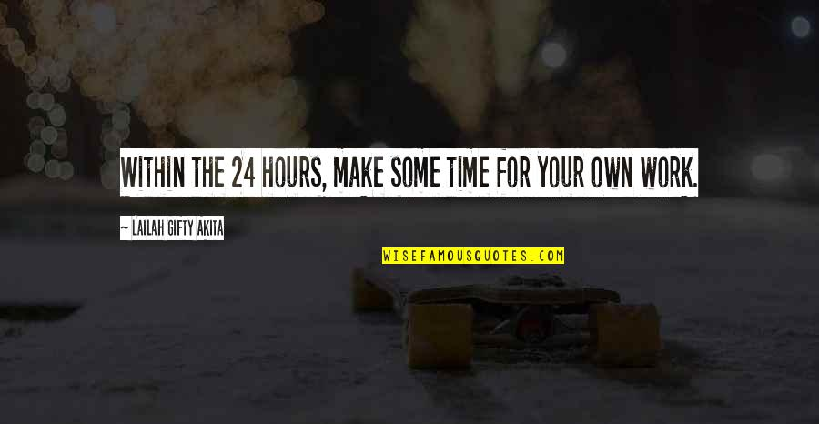 Love Your Own Quotes By Lailah Gifty Akita: Within the 24 hours, make some time for