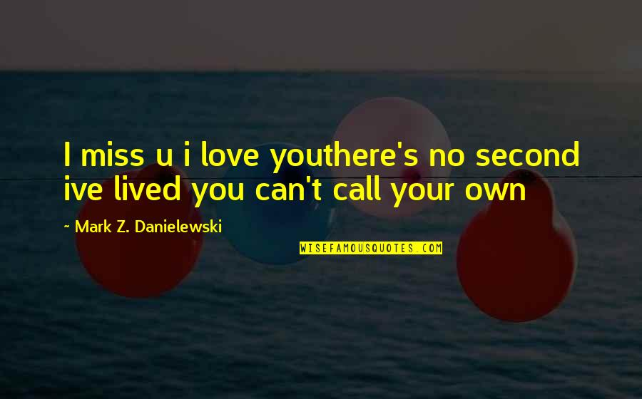 Love Your Own Quotes By Mark Z. Danielewski: I miss u i love youthere's no second