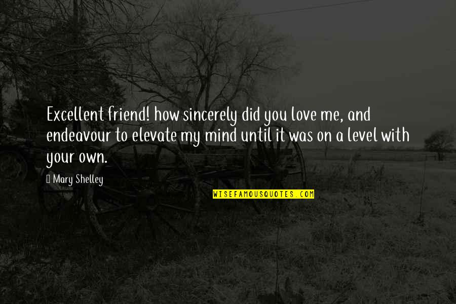 Love Your Own Quotes By Mary Shelley: Excellent friend! how sincerely did you love me,