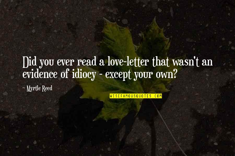Love Your Own Quotes By Myrtle Reed: Did you ever read a love-letter that wasn't