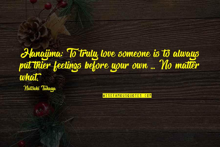 Love Your Own Quotes By Natsuki Takaya: Hanajima: To truly love someone is to always