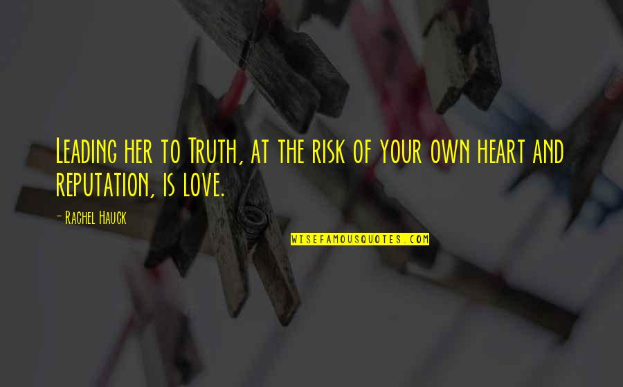 Love Your Own Quotes By Rachel Hauck: Leading her to Truth, at the risk of
