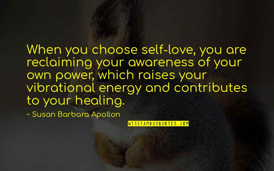 Love Your Own Quotes By Susan Barbara Apollon: When you choose self-love, you are reclaiming your
