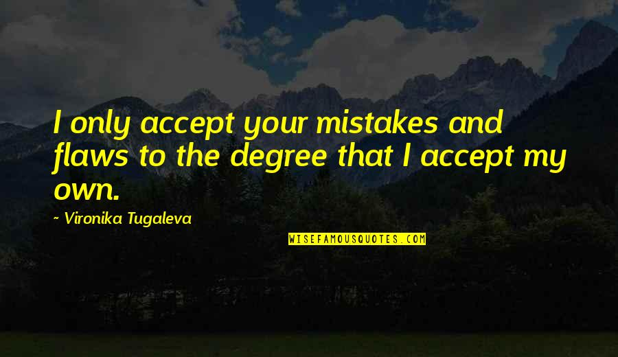 Love Your Own Quotes By Vironika Tugaleva: I only accept your mistakes and flaws to