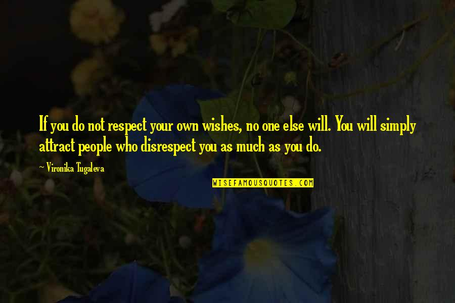 Love Your Own Quotes By Vironika Tugaleva: If you do not respect your own wishes,