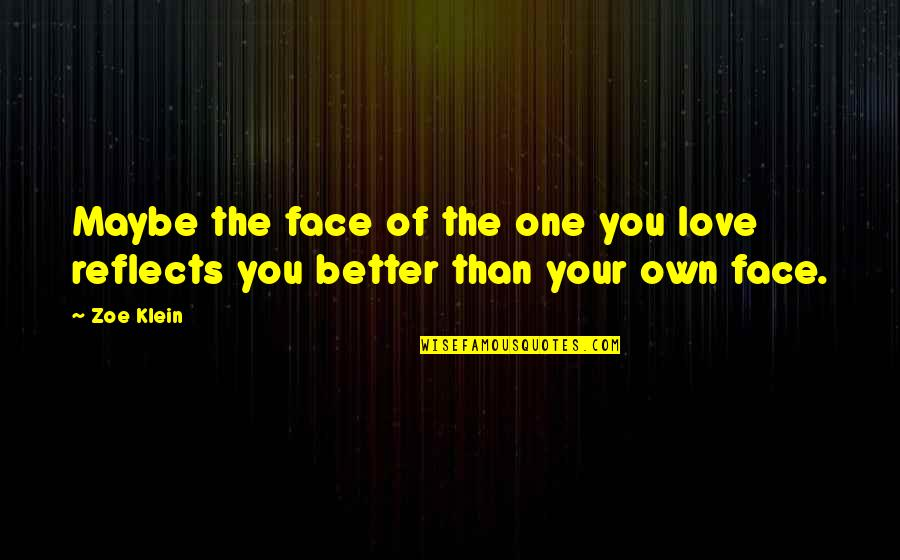 Love Your Own Quotes By Zoe Klein: Maybe the face of the one you love