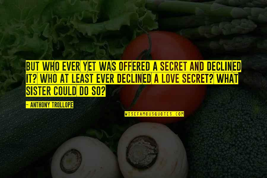 Love Your Sister Quotes By Anthony Trollope: But who ever yet was offered a secret