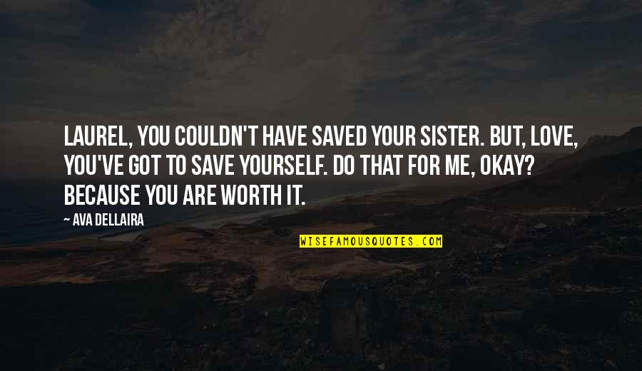 Love Your Sister Quotes By Ava Dellaira: Laurel, you couldn't have saved your sister. But,