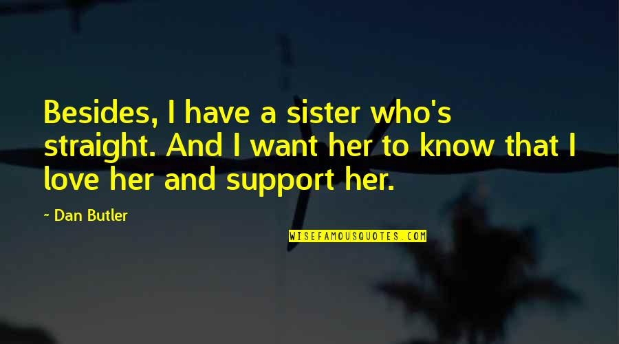 Love Your Sister Quotes By Dan Butler: Besides, I have a sister who's straight. And