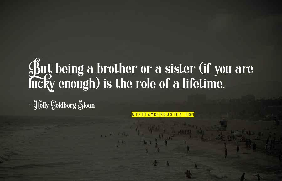 Love Your Sister Quotes By Holly Goldberg Sloan: But being a brother or a sister (if