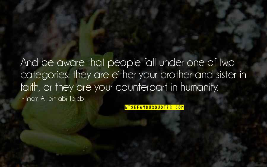 Love Your Sister Quotes By Imam Ali Bin Abi Taleb: And be aware that people fall under one