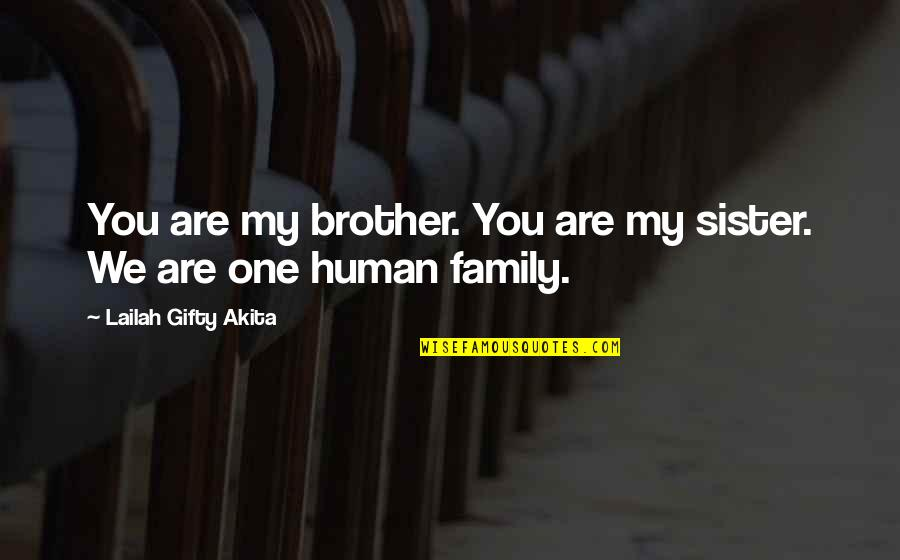 Love Your Sister Quotes By Lailah Gifty Akita: You are my brother. You are my sister.