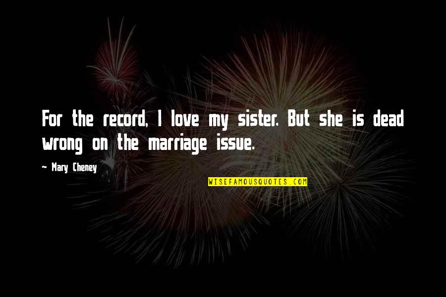 Love Your Sister Quotes By Mary Cheney: For the record, I love my sister. But