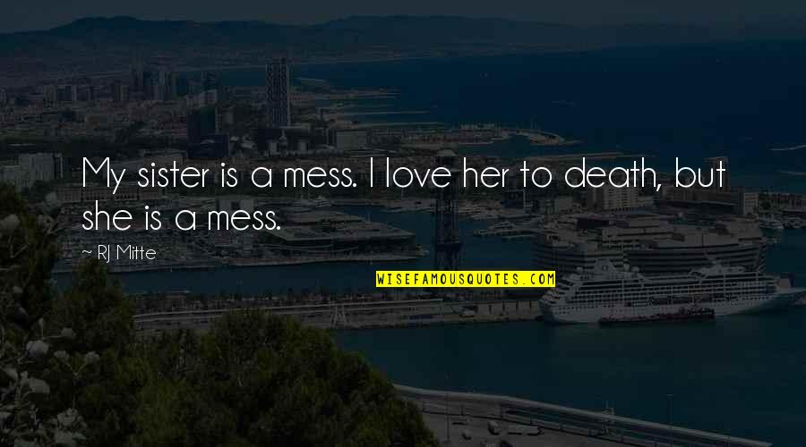 Love Your Sister Quotes By RJ Mitte: My sister is a mess. I love her