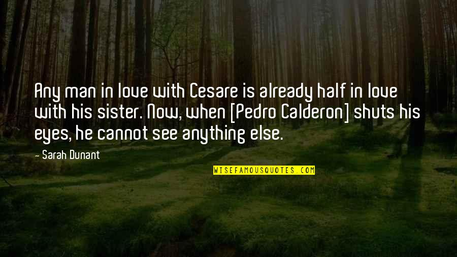 Love Your Sister Quotes By Sarah Dunant: Any man in love with Cesare is already