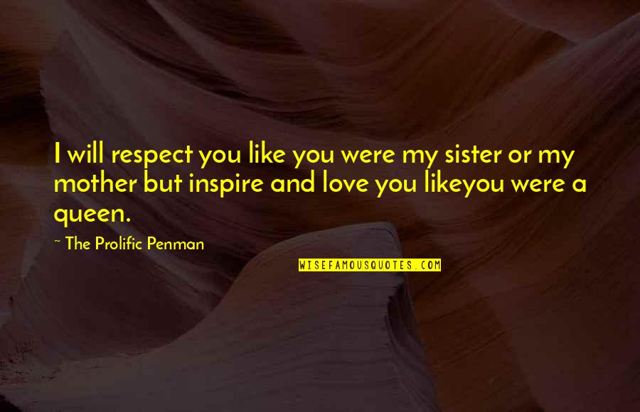 Love Your Sister Quotes By The Prolific Penman: I will respect you like you were my