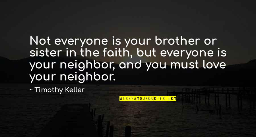 Love Your Sister Quotes By Timothy Keller: Not everyone is your brother or sister in